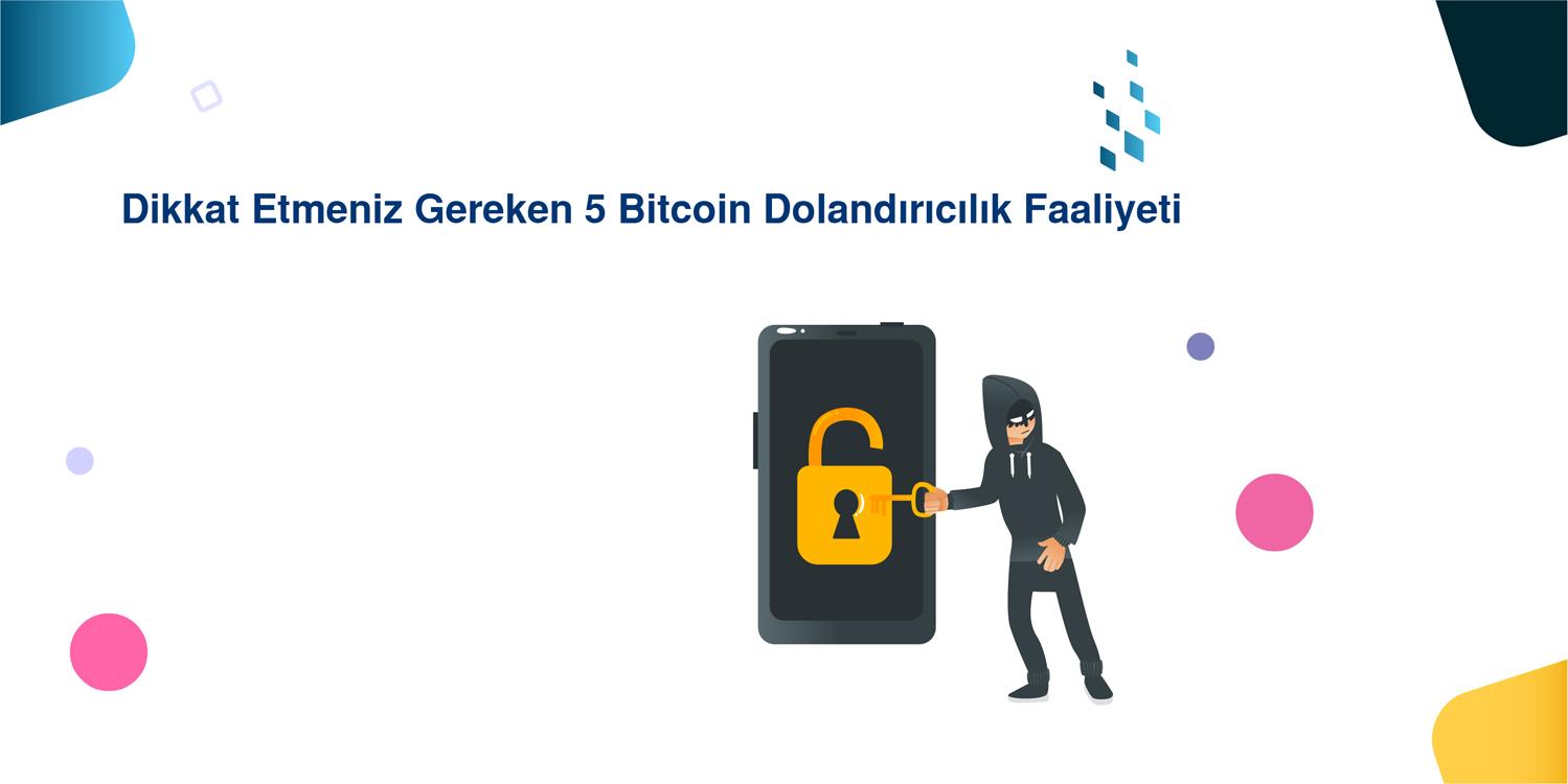 Dikkat Etmeniz Gereken 5 Bitcoin Dolandırıcılık Faaliyeti