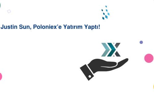 Justin Sun, Poloniex'e Yatırım Yaptı!