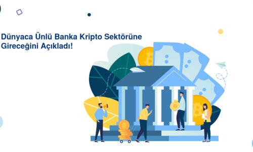Dünyaca Ünlü Banka Kripto Sektörüne Gireceğini Açıkladı!