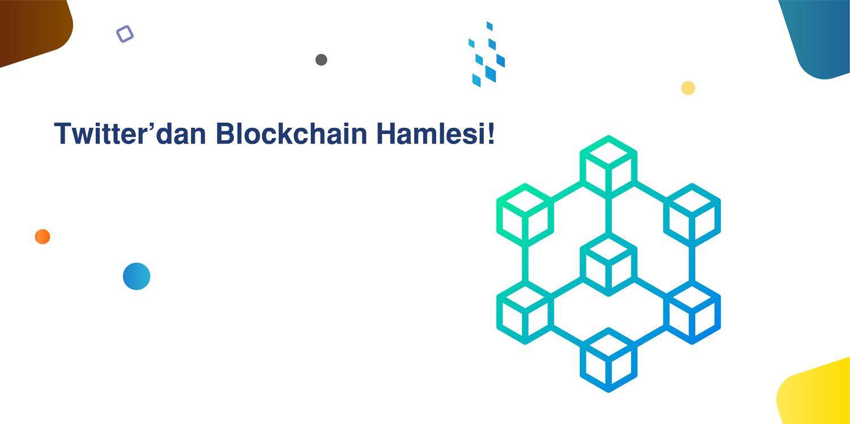 Twitter'dan Blockchain Hamlesi!