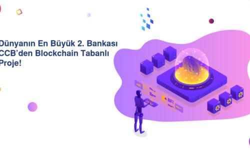 Dünyanın En Büyük 2. Bankası CCB'den Blockchain Tabanlı Proje!